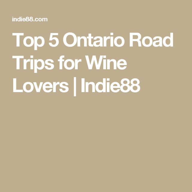 Top 5 Ontario Road Trips for Wine Lovers | Indie88