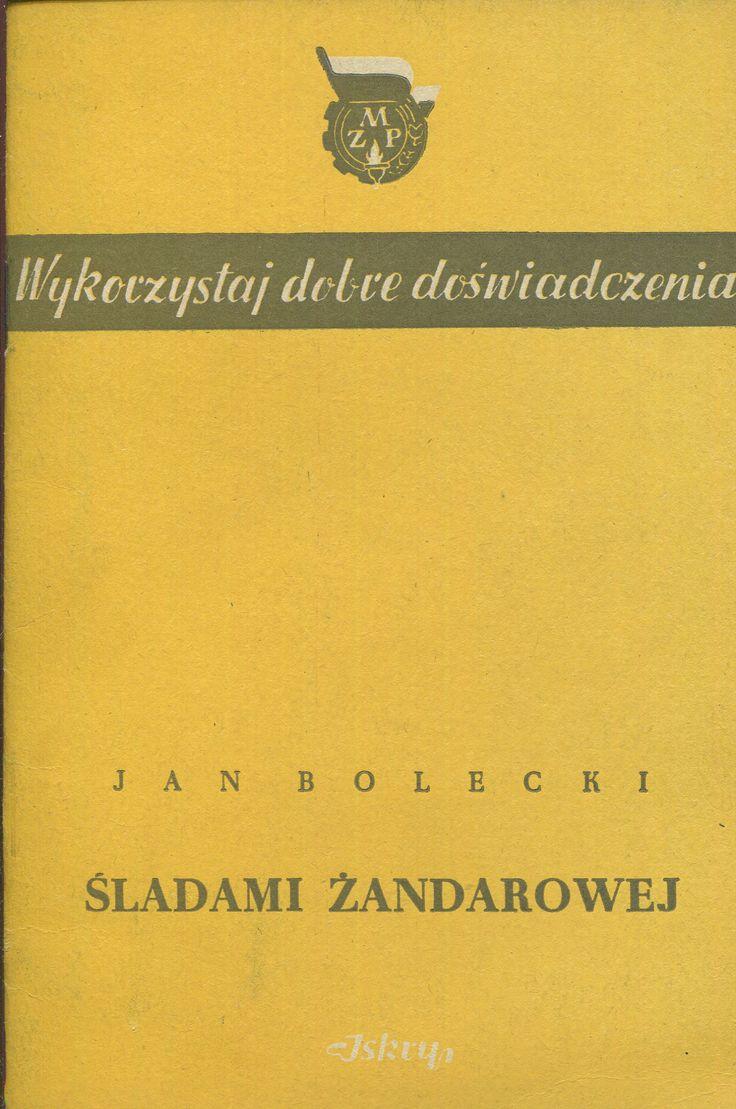 """""""Śladami Żandarowej"""" Jan Bolecki Published by Wydawnictwo Iskry 1953"""