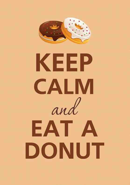 Eat a donut... Oh that is SO ME