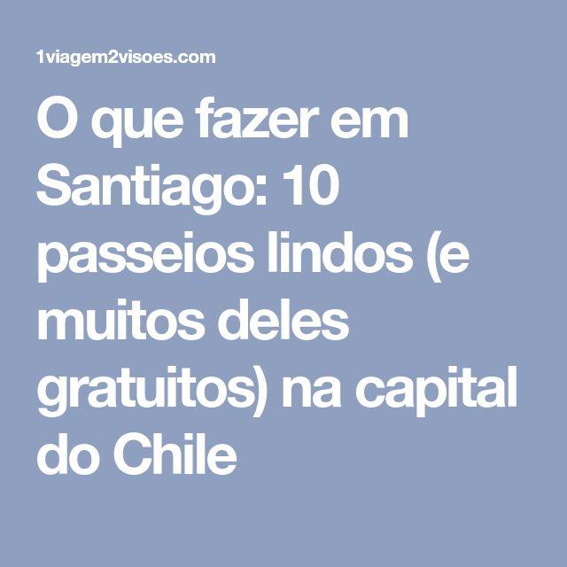 O que fazer em Santiago: 10 passeios lindos (e muitos deles gratuitos) na capital do Chile