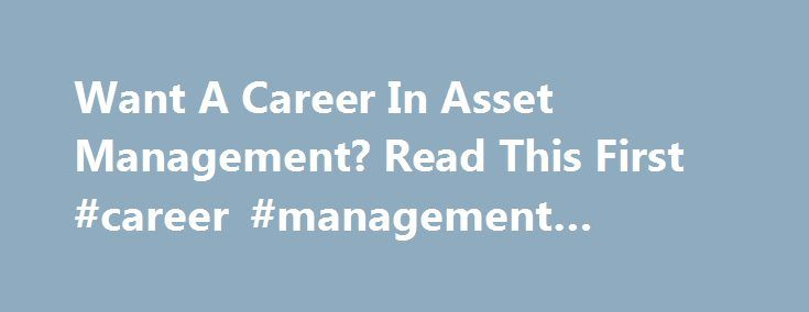 Want A Career In Asset Management? Read This First #career #management #wharton http://singapore.remmont.com/want-a-career-in-asset-management-read-this-first-career-management-wharton/  Want A Career In Asset Management? Read This First When it comes to who the hedge fund and mutual fund shops across the country choose to hire, not all college degrees are created equal. According to recently released report from alternative fund database house eVestment. the likelihood of graduates snagging…
