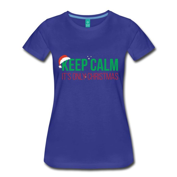 Keep Calm It's Only Christmas - https://www.spreadshirt.com/keep+calm+it-s+christmas+t-shirts-A107486180