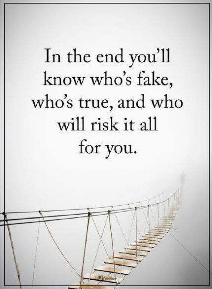 friendship quotes In the end you'll know who's fake, who's true, and who will risk it all for you.