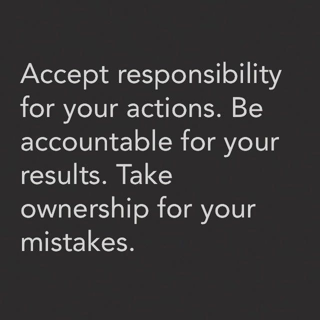 Accept Responsibility For Your Actions Be Accountable For Your Results Take Ownership For Your Anniversary Quotes Funny Action Quotes Acceptance Quotes