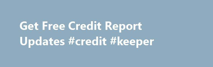 Get Free Credit Report Updates #credit #keeper http://credits.remmont.com/get-free-credit-report-updates-credit-keeper/  #get free credit report # Get Free Credit Report Updates By Lisa Gerstner   From Kiplinger's Personal Finance, April 2013 Here's how to keep tabs on your credit history so that you can spot any errors. Keeping tabs on your…  Read moreThe post Get Free Credit Report Updates #credit #keeper appeared first on Credits.
