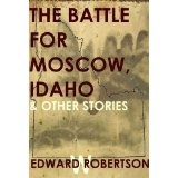 The Battle for Moscow, Idaho & Other Stories (Kindle Edition)By Edward W. Robertson