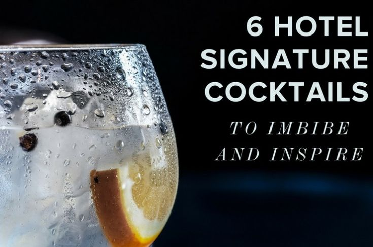 6 Signature Cocktails from Hotels to Imbibe and Inspire