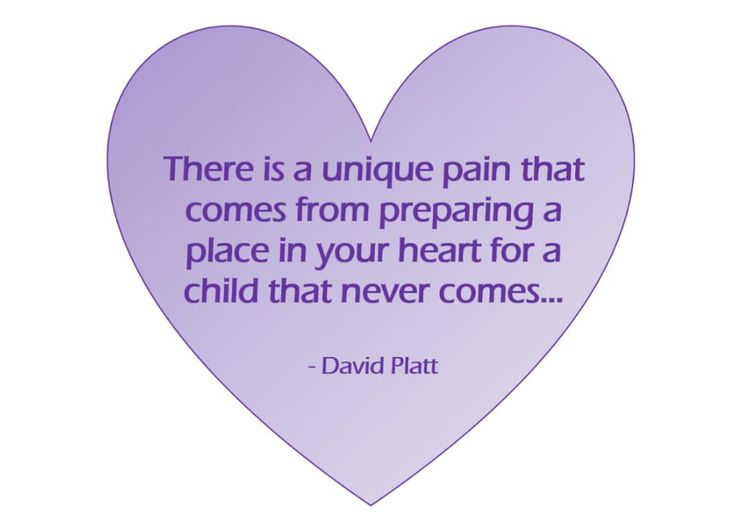 """""""There is a unique pain that comes from preparing a place in your heart for a child that never comes..."""""""