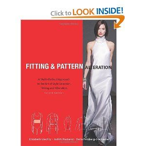 Fitting and Pattern Alteration: A Multi-Method Approach to the Art of Style Selection, Fitting, and Alteration [Paperback] Elizabeth L. Liechty (Author), Della N. Pottberg-Steineckert (Author), Judith A. Rasband (Author) ~$100