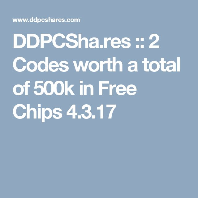 DDPCSha.res :: 2 Codes worth a total of 500k in Free Chips 4.3.17