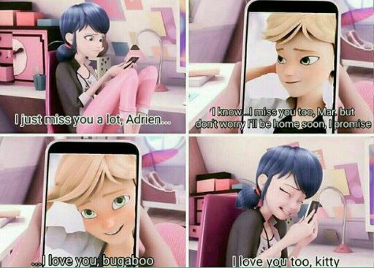 ¡Demasiado empalagoso!  Traducción: Marinette: es sólo que te extraño mucho Adrien: lo se, yo también te extraño Mari, pero descuida estaré en casa pronto...te lo prometo. Te amo, bogaboo  Marinette: yo también te amo, gatito