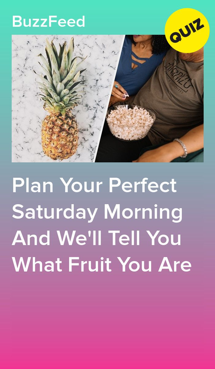 Plan Your Perfect Saturday Morning And I Ll Tell You What Fruit You Are Quizzes Food Fruit How To Plan
