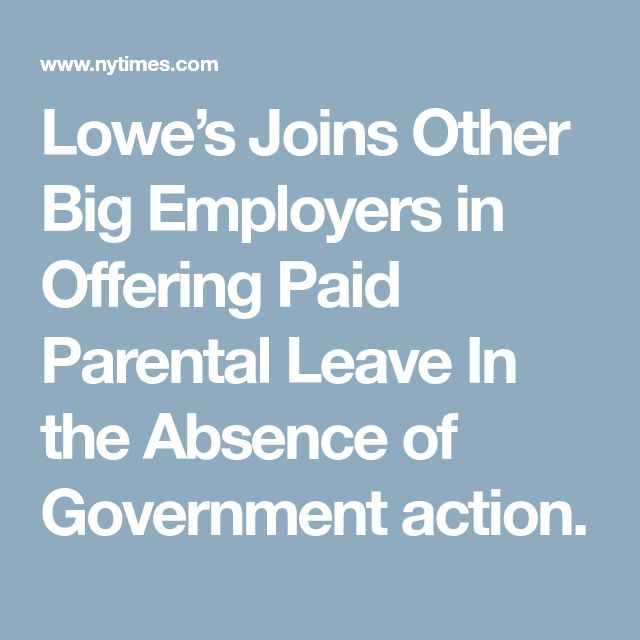 Lowe's Joins Other Big Employers in Offering Paid Parental Leave  In the Absence of Government action.
