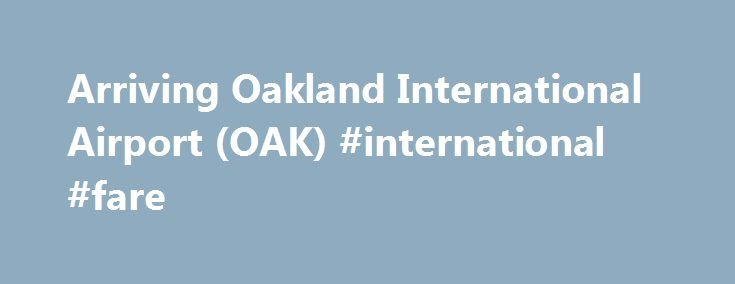 Arriving Oakland International Airport (OAK) #international #fare http://entertainment.remmont.com/arriving-oakland-international-airport-oak-international-fare-3/  #international fare # bart.gov Arriving Oakland International Airport (OAK) Note: with BART service to OAK now open, AirBART bus service has been discontinued. Location: The…