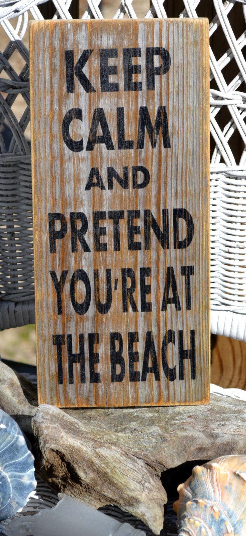 Keep Calm And Pretend You Are At The Beach, Coastal Decor, Beach Decor, Beach Theme, Cottage, Wood Sign. $26.00, via Etsy.