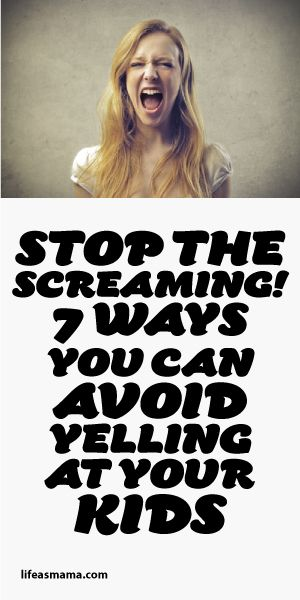 Stop The Screaming! 7 Ways You Can Avoid Yelling At Your Kids