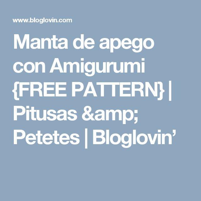 Manta de apego con Amigurumi {FREE PATTERN} | Pitusas & Petetes | Bloglovin'