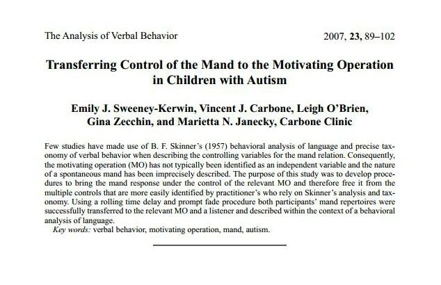 Transferring Control of the Mand to the Motivating Operation in Children with Autism Emily J. Sweeney-Kerwin, Vincent J. Carbone, Leigh O'Brien, Gina Zecchin, and Marietta N. Janecky, Carbone Clinic The Analysis of Verbal Behavior 89 2007, 23, 89–102