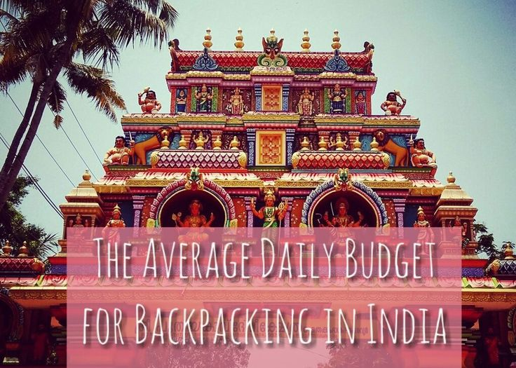 The Average Daily Budget for Backpacking in India If you're traveling on a tight budget or backpacking in India it's useful to work out