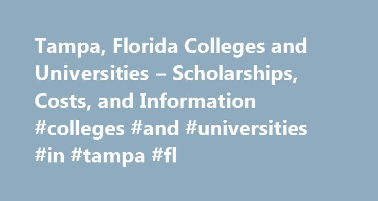 Tampa, Florida Colleges and Universities – Scholarships, Costs, and Information #colleges #and #universities #in #tampa #fl http://france.remmont.com/tampa-florida-colleges-and-universities-scholarships-costs-and-information-colleges-and-universities-in-tampa-fl/  # Tampa, Florida Colleges and Universities Occupational Therapy Alumni Chapter-Scholarship C Scholarship for college seniors enrolled full-time at Florida International University College of Health and Urban Affairs majoring in…