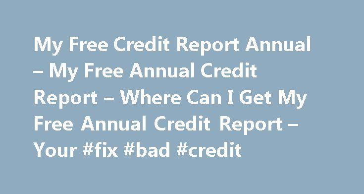 My Free Credit Report Annual – My Free Annual Credit Report – Where Can I Get My Free Annual Credit Report – Your #fix #bad #credit http://remmont.com/my-free-credit-report-annual-my-free-annual-credit-report-where-can-i-get-my-free-annual-credit-report-y