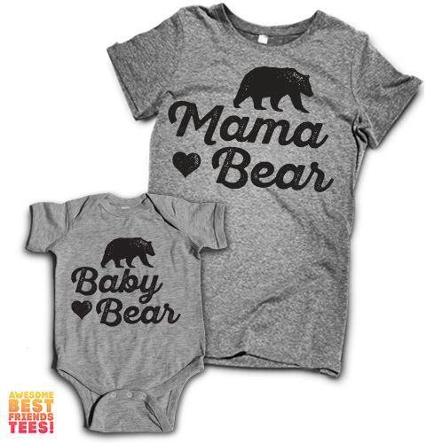 Mama Bear, Baby Bear (Onesie) These awesome designs are each printed on a classic fitting, ultra-soft Tri Blend T Shirt in Women's sizing for you & in Baby'