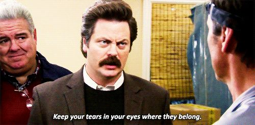"""""""Keep your tears in your eyes where they belong."""" - Ron Swanson #parksandrec"""