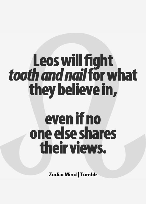 "Can I blame it on my sign? ""Leos will fight tooth and nail for what they believe in, even if no one else shares their views"""