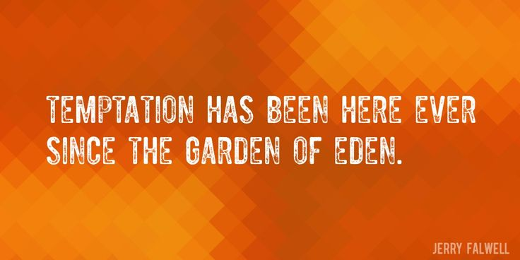 Quote by Jerry Falwell => Temptation has been here ever since the Garden of Eden.