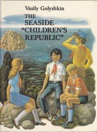 The Seaside Children's Republic by Vasily Golyshkin. Translated from the Russian by Tracy Keuhn.