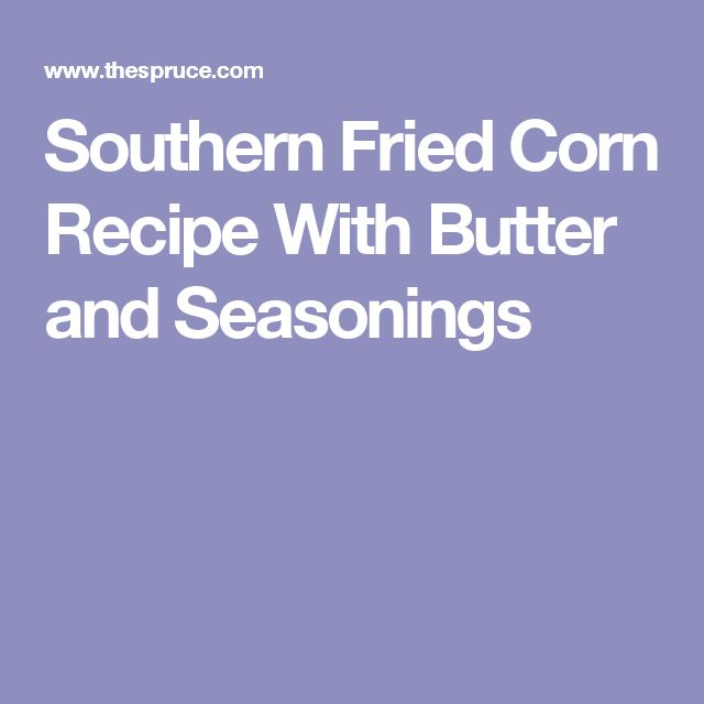 Southern Fried Corn Recipe With Butter and Seasonings