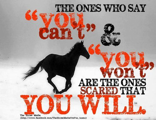 The ones that are scared are the ones that know that you're better than they are.