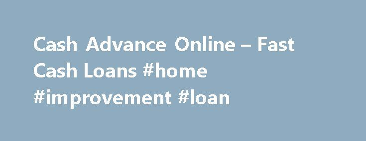 Cash Advance Online – Fast Cash Loans #home #improvement #loan http://loans.remmont.com/cash-advance-online-fast-cash-loans-home-improvement-loan/  #quick cash loan # Cash Advance Online from MoneyMutual Because Money Mutual connects borrowers with one of the largest networks of short-term lenders in the U.S. borrowers may be able to find a lender to get them the cash advance they need online. When your bank or credit union says no to you getting a […]The post Cash Advance Online – Fast Cash…