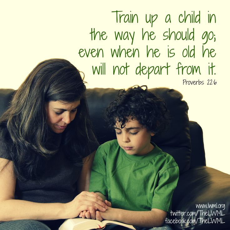 Train up a child in the way he should go, even when he is old he will not depart from it.