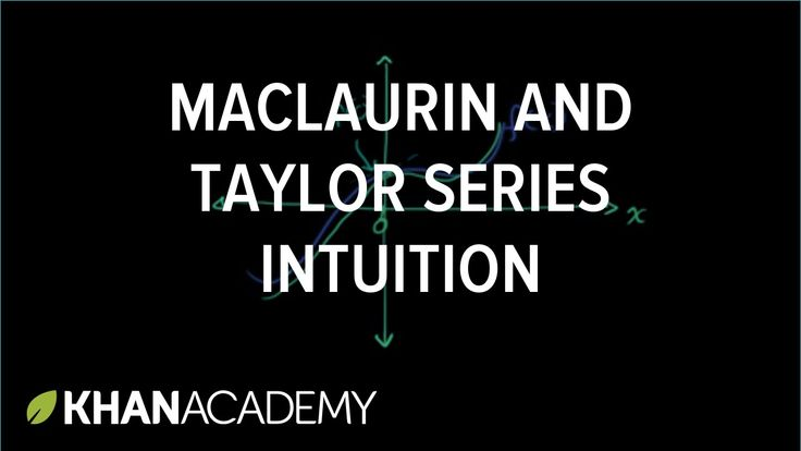Maclauren and Taylor Series Intuition - Khan Academy. Approximating a function at 0 using a polynomial.  Length: 12:58