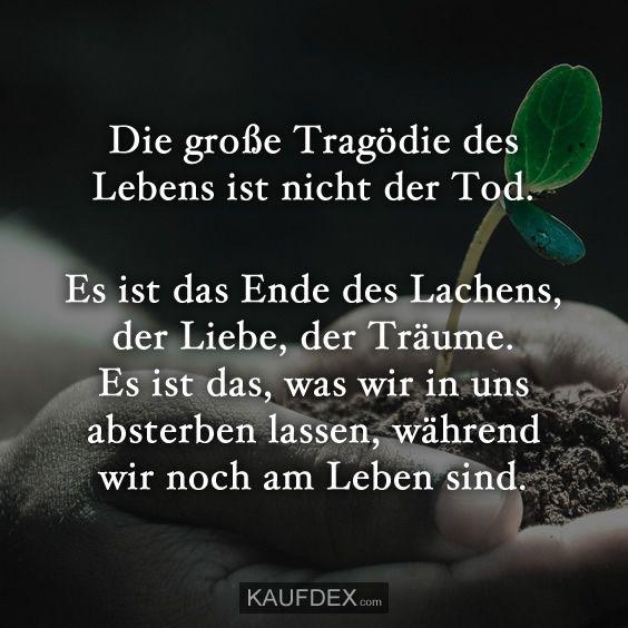 Die große Tragödie des Lebens ist nicht der Tod