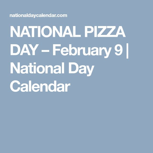 NATIONAL PIZZA DAY – February 9 | National Day Calendar