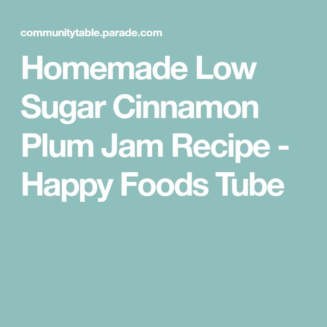 Homemade Low Sugar Cinnamon Plum Jam Recipe - Happy Foods Tube