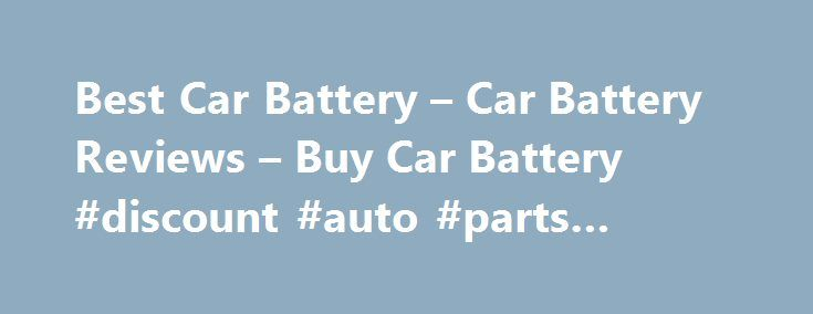 Best Car Battery – Car Battery Reviews – Buy Car Battery #discount #auto #parts #online http://auto.remmont.com/best-car-battery-car-battery-reviews-buy-car-battery-discount-auto-parts-online/  #auto battery reviews #Car Battery Reviews: Buying Guide The majority of car batteries are created by 3 manufacturers – JCI, East Penn, Exide and Johnson Controls Industries (they bought out Delphi). Delphi makes some EverStart models sold in Walmart and ACDelco. Johnson Control Industries makes…