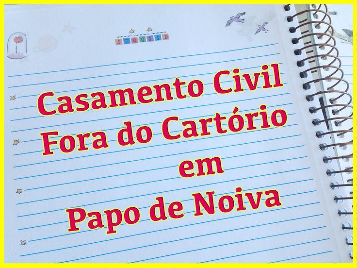 CASAMENTO CIVIL FORA DO CARTÓRIO - PAPO DE NOIVA