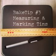 BakeTip Measuring  Marking Tins Make sure you always have the right size tin - measure them across the base and through the middle. Then use a permanent marker to note the size on the base so you can see at a glance what size they are every time you go to use them.