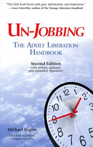 Un-Jobbing : The Adult Liberation Handbook (Second Edition) by Michael Fogler http://www.amazon.com/dp/096548341X/ref=cm_sw_r_pi_dp_Aeelwb15MNCNP