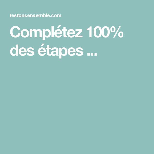 Complétez 100% des étapes ...