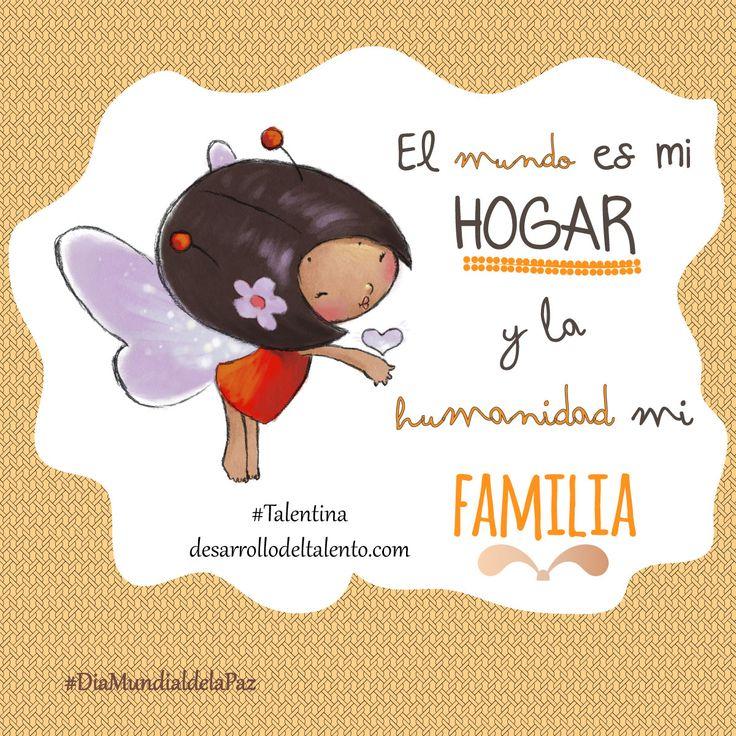 """""""El mundo es mi HOGAR y la humanidad mi FAMILIA"""" #Talentina #DiaMundialDeLaPaz"""