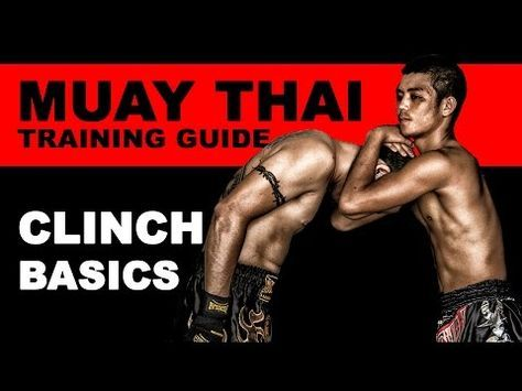 Clinch in Muay Thai Basics | Muay Thai Training Guide: Beginners to Advanced - YouTube