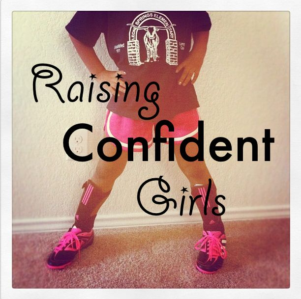 Raising Confident Girls- so inspiring. Definitely going to practice this with my girl!