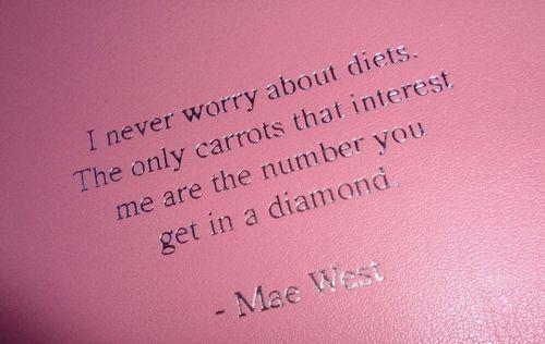 ~ Mae West