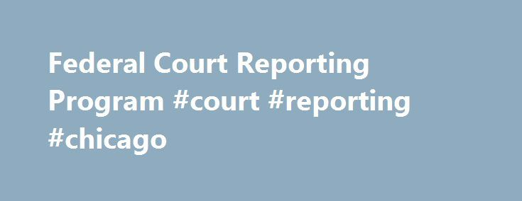 Federal Court Reporting Program #court #reporting #chicago http://china.nef2.com/federal-court-reporting-program-court-reporting-chicago/  # Federal Court Reporting Program Federal court reporters record proceedings and produce transcripts of court proceedings. all proceedings in criminal cases had in open court; all proceedings in other cases had in open court unless the parties with the approval of the judge shall agree specifically to the contrary; and such other proceedings as a judge of…