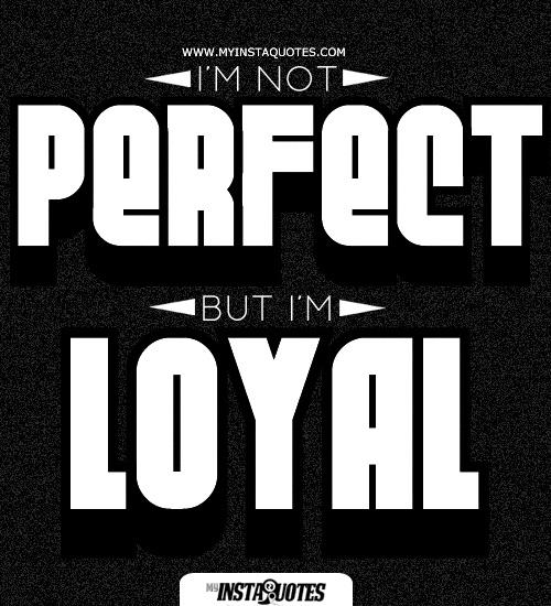 I'm Not Perfect But I'm Loyal