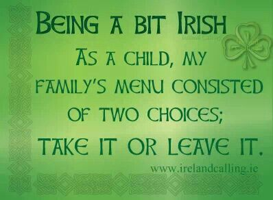 That was the law. Not sure is it came from my Irish mother or Finn father .